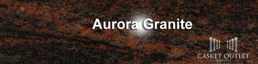 AURORA COLOR GRANITE MONUMENTS